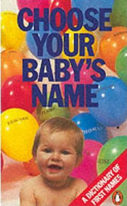 Choose Your Baby's Name: A Dictionary of First Names