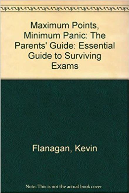 Flanagan, Kevin / Maximum Points, Minimum Panic: The Parents' Guide: Essential Guide to Surviving Ex