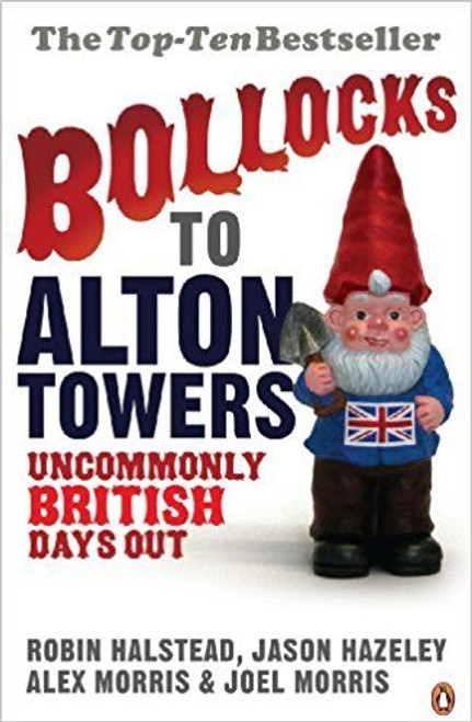 Morris, Alex / Bollocks to Alton Towers: Uncommonly British Days Out