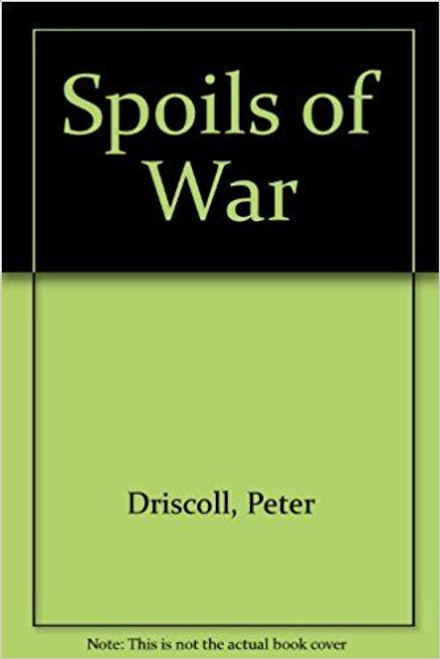 Driscoll, Peter / Spoils of War