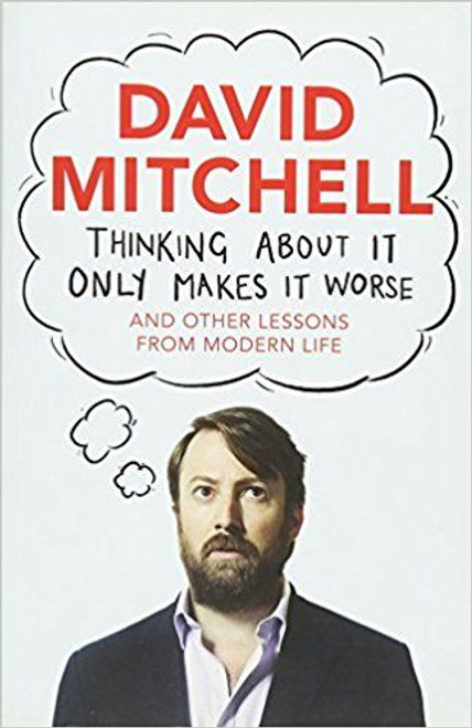 Mitchell, David / Thinking About It Only Makes It Worse (Large Paperback)