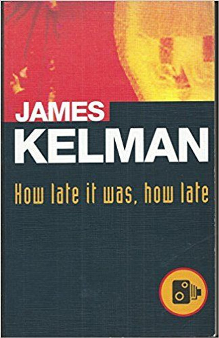 Kelman, James / How Late it Was , How Late (Hardback) - Booker Prize Winner 1994