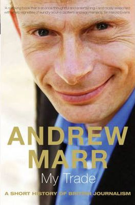 Marr, Andrew / My Trade: A Short History of British Journalism