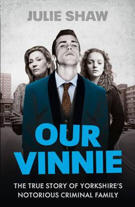 Shaw, Julie / Our Vinnie: The True Story of Yorkshire's Notorious Criminal Family