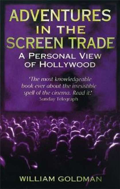 Goldman, William / Adventures In The Screen Trade: A Personal View of Hollywood