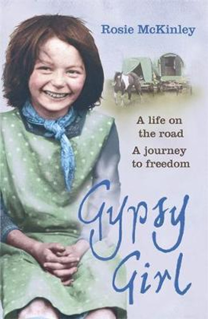 Mckinley, Rosie / Gypsy Girl: A life on the road. A journey to freedom