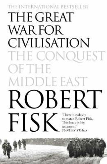Fisk, Robert / The Great War for Civilisation : The Conquest of the Middle East