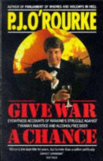 O'Rourke, P.J. / Give War a Chance