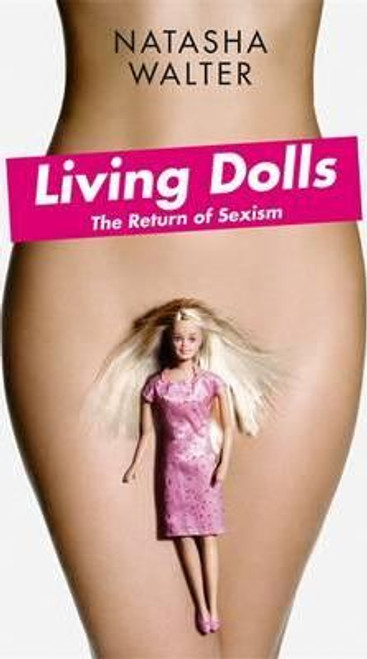 walter, Natasha / Living Dolls: The Return of Sexism (Large Paperback)