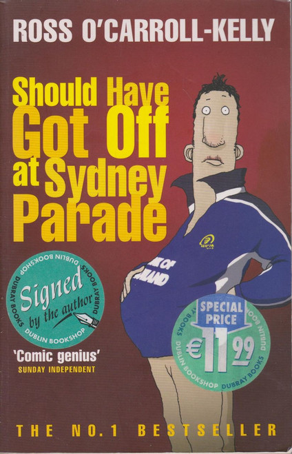 Ross O'Carroll Kelly / Should Have Got Off at Sydney Parade(Large Paperback) (Signed by the Author)