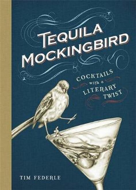 Federle, Tim / Tequila Mockingbird : Cocktails with a Literary Twist (Hardback)