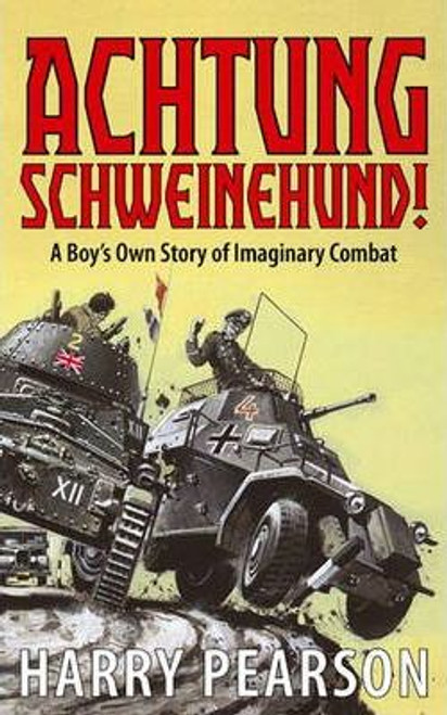 Pearson, Harry / Achtung Schweinehund : A Boy's Own Story of Imaginary Combat (Medium Paperback)