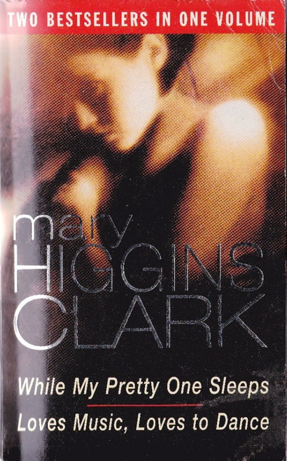 Higgins Clark, Mary / (2 novels) While My Pretty One Sleeps & Loves Music, Loves to Dance