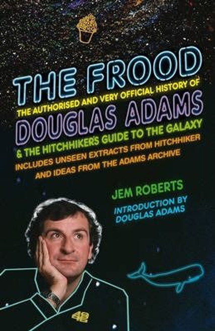 Roberts, Jem - The Frood - The History of Douglas Adams & Hitchhikers Guide to the Galaxy  HB 1st Ed