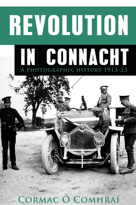 Ó Comhraí , Cormac - Revolution in Connacht - A photographic History 1913-1923 Illustrated PB