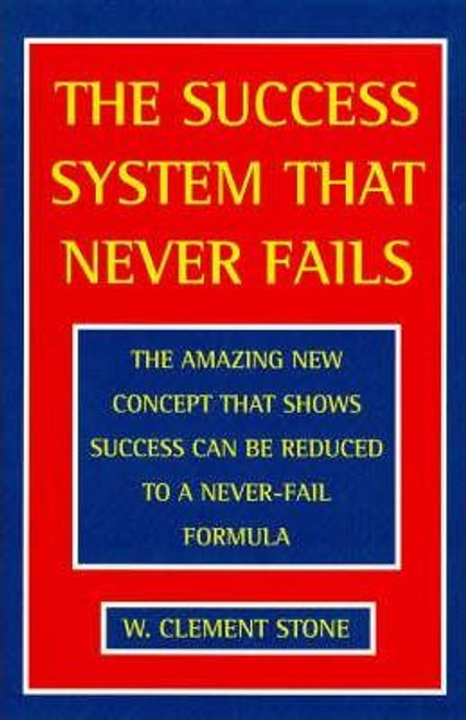 Stone, W. Clement / The Success System That Never Fails