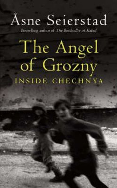 Seierstad, Asne / The Angel Of Grozny : Inside Chechnya (Large Paperback)