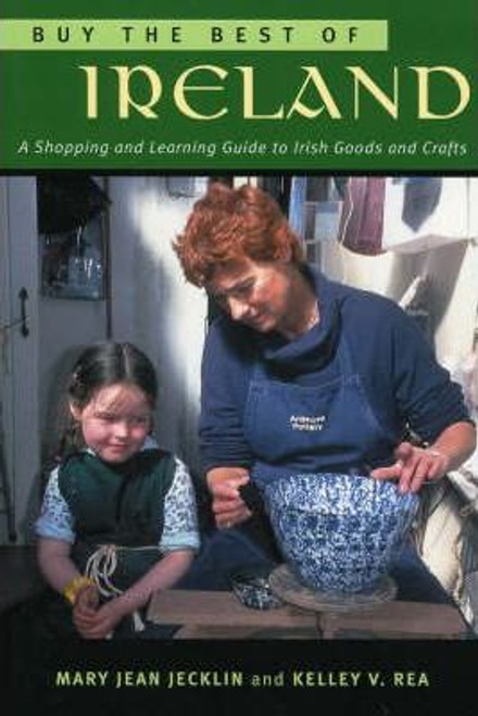 Jecklin, Mary Jean / Buy the Best of Ireland : A Shopping and Learning Guide to Irish Goods and Crafts (Large Paperback)