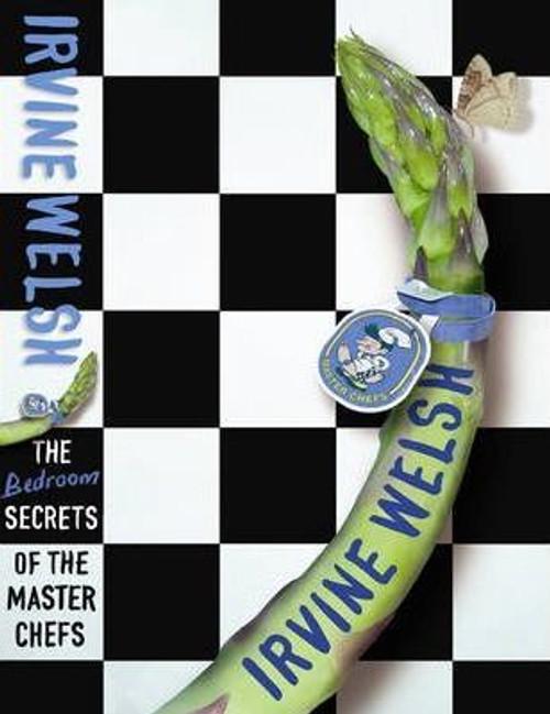 Welsh, Irvine / The Bedroom Secrets of the Master Chefs (Large Paperback)