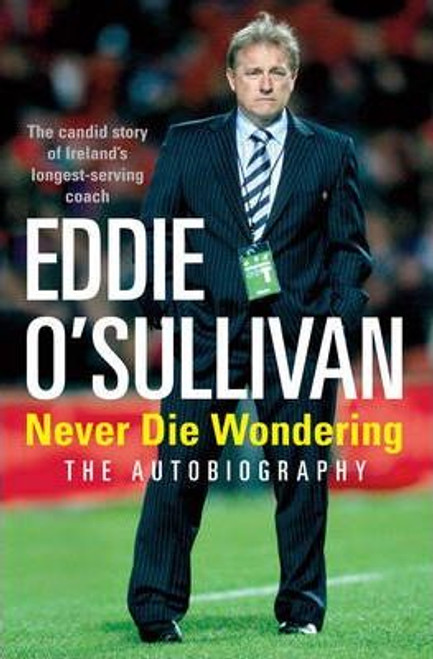 O'Sullivan, Eddie / Never Die Wondering : The Autobiography