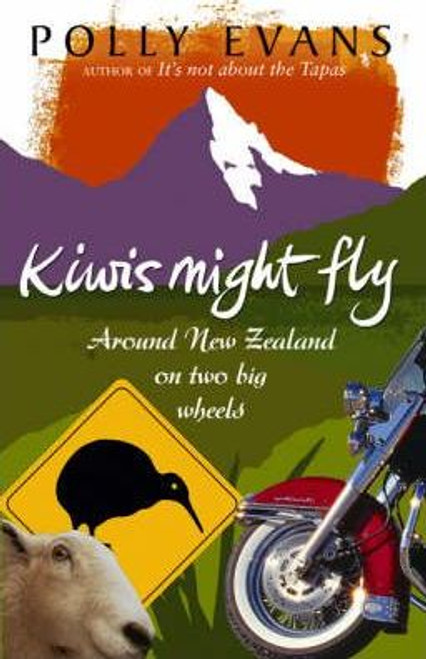 Evans, Polly / Kiwis Might Fly : Around New Zealand On Two Big Wheels