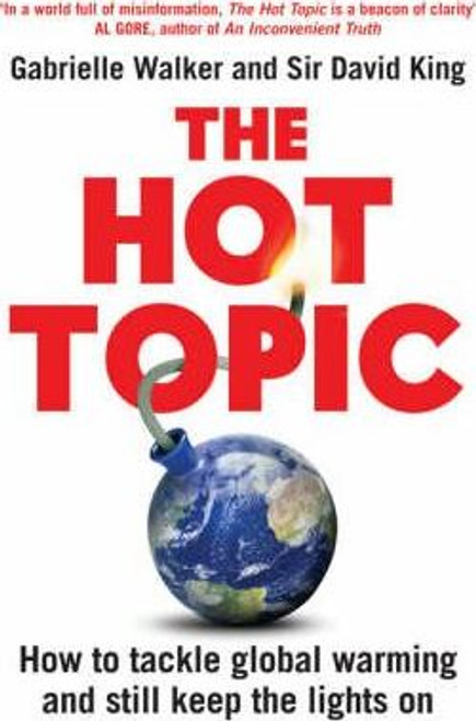 Walker, Gabrielle / The Hot Topic : How to Tackle Global Warming and Still Keep the Lights on