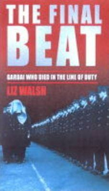 Walsh, Liz / The Final Beat : The Gardai Killed in the Line of Duty