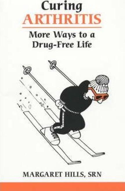 Hills, Margaret / Curing Arthritis : More Ways to a Drug-free Life