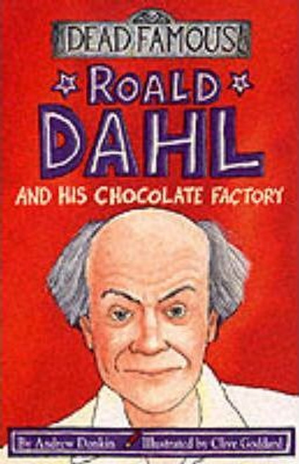 Donkin, Andrew / Dead Famous: Roald Dahl and His Chocolate Factory