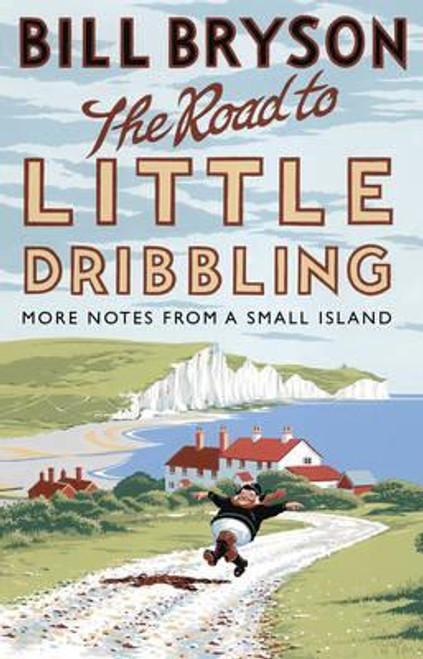 Bryson, Bill / The Road to Little Dribbling : More Notes from a Small Island