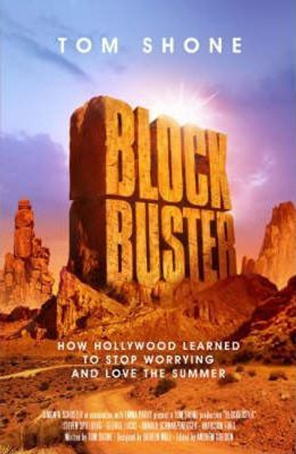 Shone, Tom / Blockbuster : How Hollywood Learned to Stop Worrying and Love the Summer (Large Hardback)