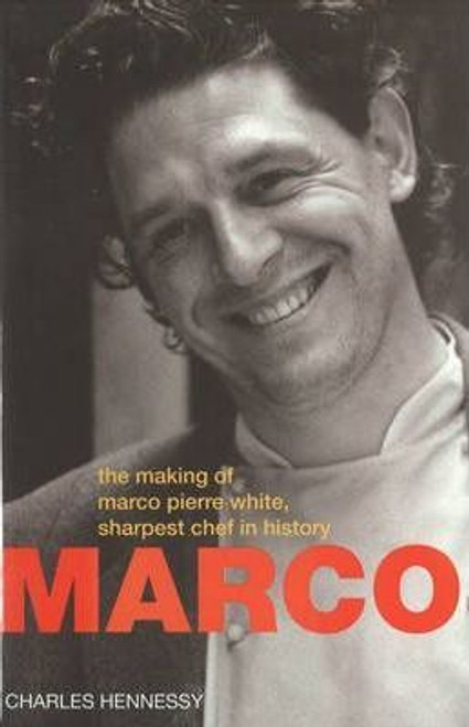 Hennessy, Charles / Making of Marco Pierre White Sharpest Chef in History (Large Hardback)