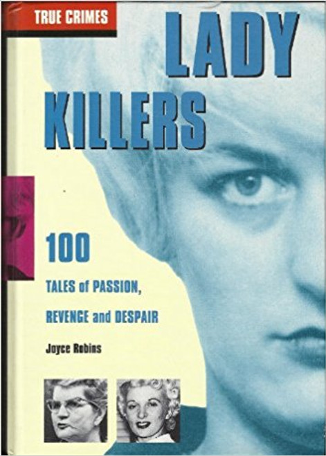 Robins, Joyce / Lady Killers: 100 Tales of Passion Revenge and Despair (Large Hardback)