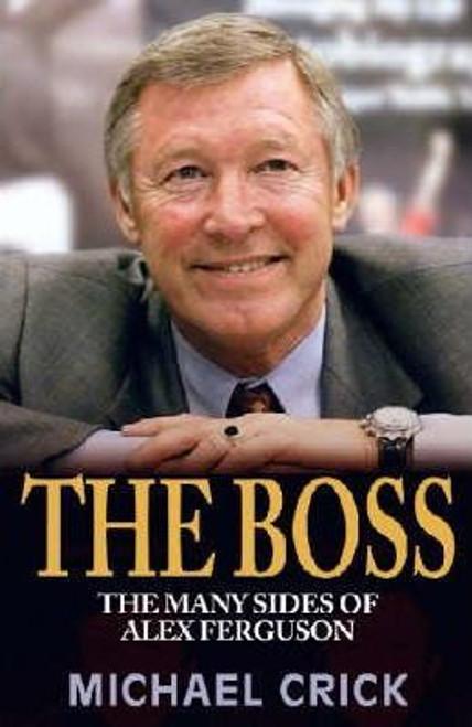 Crick, Michael / The Boss : The Many Sides of Alex Ferguson (Large Hardback)
