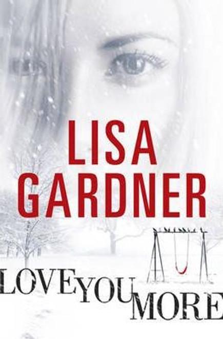 Gardner, Lisa / Love You More (Large Hardback)