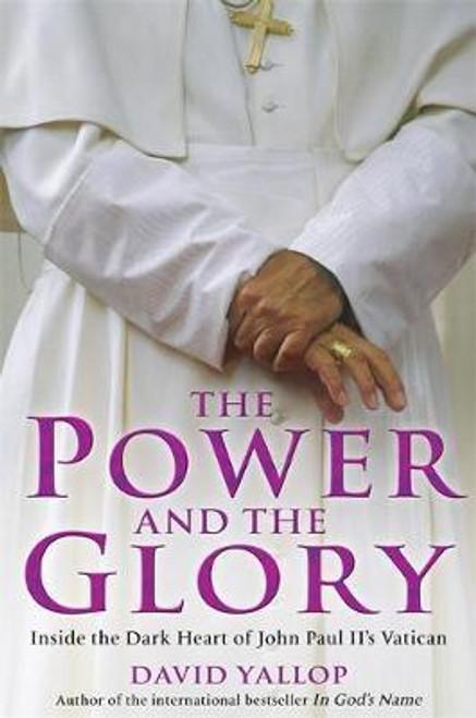 Yallop, David / The Power and the Glory : Inside the Dark Heart of John Paul II's Vatican (Large Hardback)