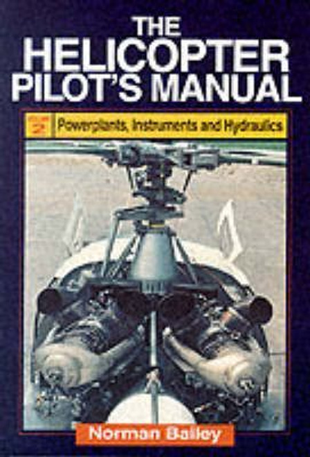 Bailey, Norman / The Helicopter Pilot's Manual: Powerplants Instruments and Hydraulics (Large Paperback)