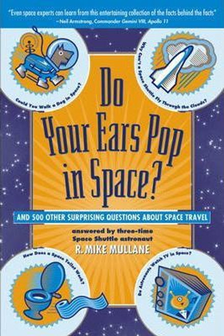 Mullane, R. Mike / Do Your Ears Pop in Space? and 500 Other Surprising Questions About Space Travel (Large Paperback)