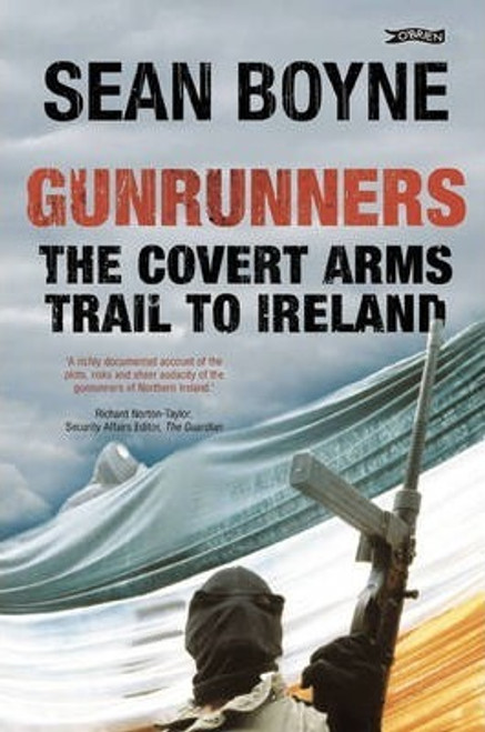 Boyne, Sean / Gunrunners : The Covert Arms Trail to Ireland (Large Paperback)