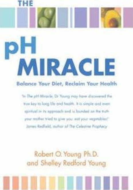 Young, Robert O. / The Ph Miracle : Balance Your Diet Reclaim Your Health