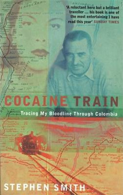 Smith, Stephen / Cocaine Train : Tracing My Bloodline Through Colombia