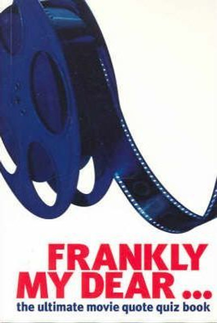 Frankly My Dear ... : The Ultimate Movie Quote Quiz Book