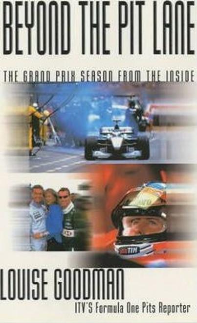 Goodman, Louise / Beyond the Pit Lane : The Grand Prix Season from the Inside