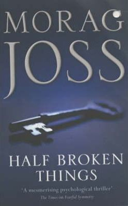 Joss, Morag / Half Broken Things