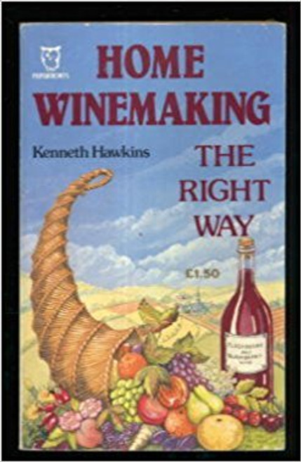 Hawkins, Kenneth / Home Winemaking the Right Way