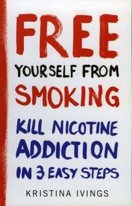 Ivings, Kristina / Free Yourself From Smoking : A 3-point Plan to Kill Nicotine Addiction
