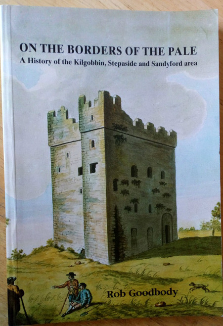 Goodbody, Rob - On the Borders of the Pale Kilgobbin, Stepaside & Sandyford PB