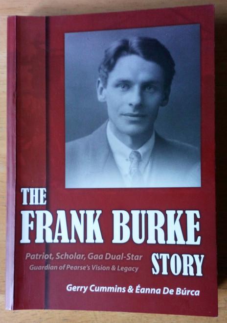 Cummins, Gerry & De Búrca, Éanna - SIGNED - The Frank Burke Story : Patriot, scholar, GAA Star & Guardian of Pearse's Legacy