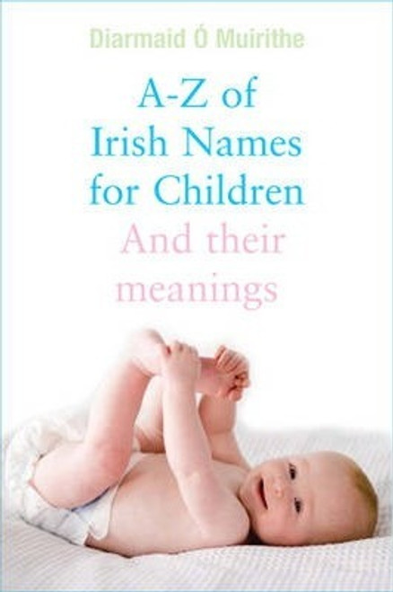 O Muirithe, Diarmaid / A - Z of Irish Names for Children : And their meanings
