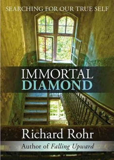 Rohr, Richard / Immortal Diamond : The Search for Our True Self